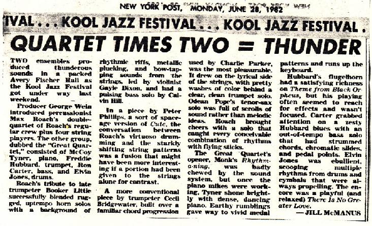 "Max Roach Double Quartet/Uptown String Quartet debut performance, KOOL Jazz Festival, Avery Fisher Hall Lincoln Center, NYC.  6/25/82.  NY Post review featured the headline:  QUARTET TIMES TWO = THUNDER.  Reviewer (acclaimed jazz pianist) Jill McManus stated: ...""rhythmic riffs, metallic plucking and bow-tapping sounds from the strings, led by violinist Gayle Dixon...  starkly shifting string patterns... a fusion that might have been more interesting if a portion had been given to the strings alone...  (6/28/82)."