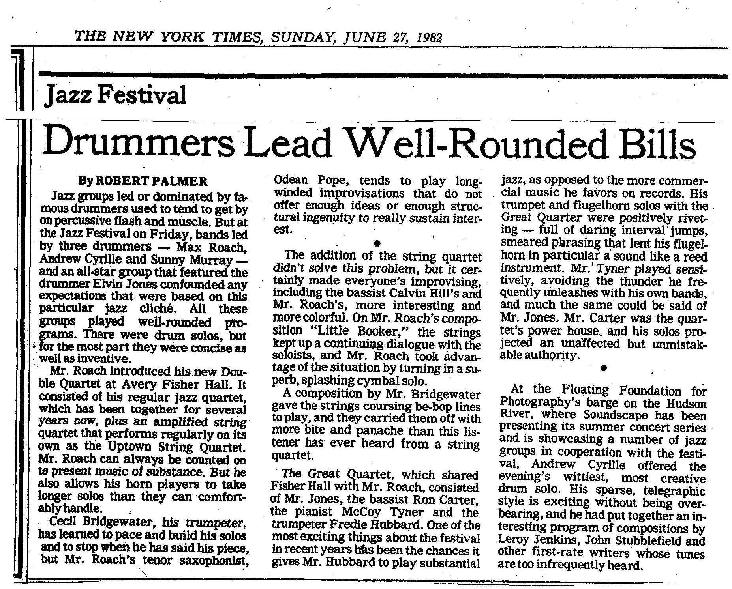 "Debut performance of the Max Roach Double Quartet/ Uptown String Quartet, Avery Fisher Hall Lincoln Center NYC, 6/25/82.  Robert Palmer writing for the NY Times:  ""...Max Roach introduced his new Double Quartet... It consisted of his regular jazz quartet... plus an amplified string quartet that performs regularly on its own as the Uptown String Quartet.  .....more bite and panache than this listener has ever heard from a string quartet.""  NY Times 6/27/82."